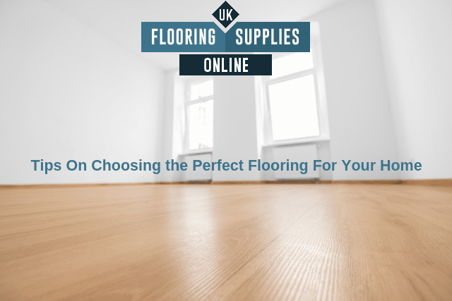 Tips On Choosing the Perfect Flooring For Your Home