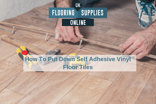 How To Put Down Self Adhesive Vinyl Floor Tiles