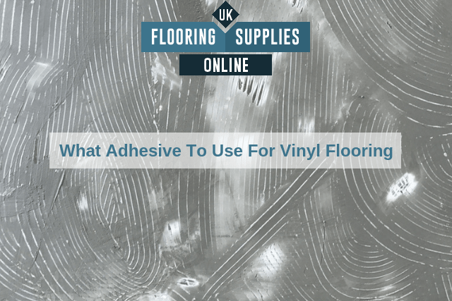 What Adhesive To Use For Vinyl Flooring