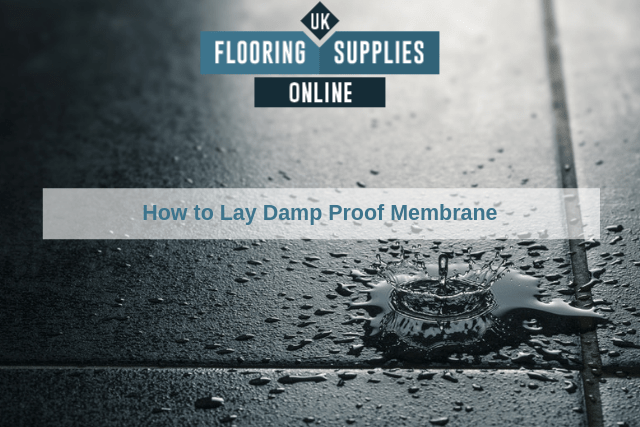 How to Lay Damp Proof Membrane