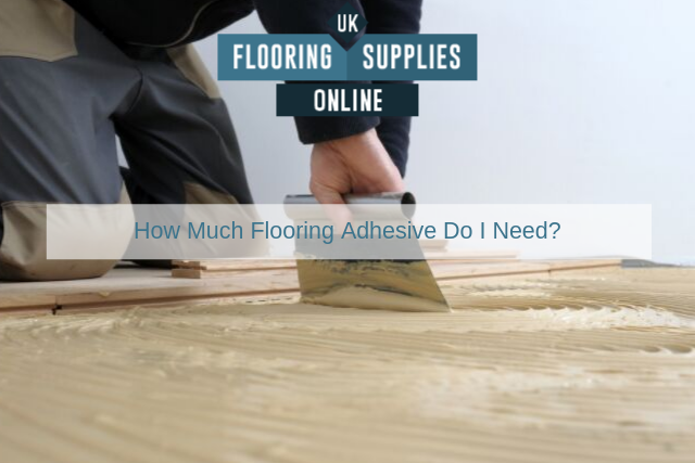 How Much Flooring Adhesive Do I Need?
