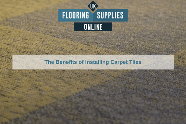 The Benefits of Installing Carpet Tiles