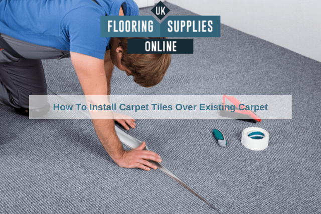 How To Install Carpet Tiles Over Existing Carpet